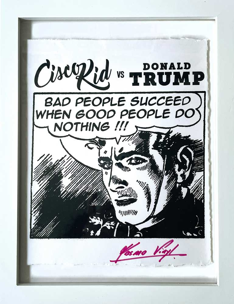 """""""Cisco Kid vs Donald Trump 'Bad People Succeed When Good People Do Nothing!!!'"""" by Kosmo Vinyl. 8""""x10"""" in 11""""x14"""" frame, silk screen print, signed, edition of 250."""